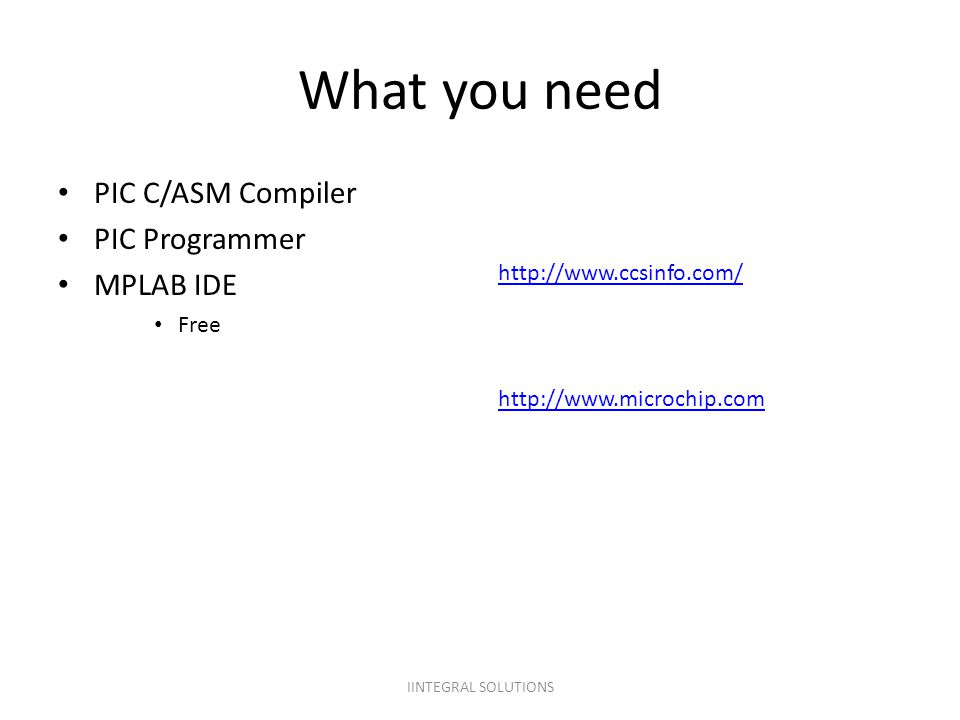 What you need PIC C/ASM Compiler PIC Programmer MPLAB IDE
