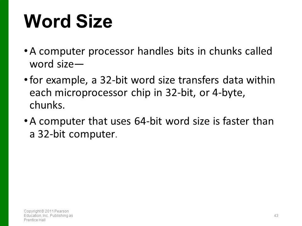 Word Size A computer processor handles bits in chunks called word size—