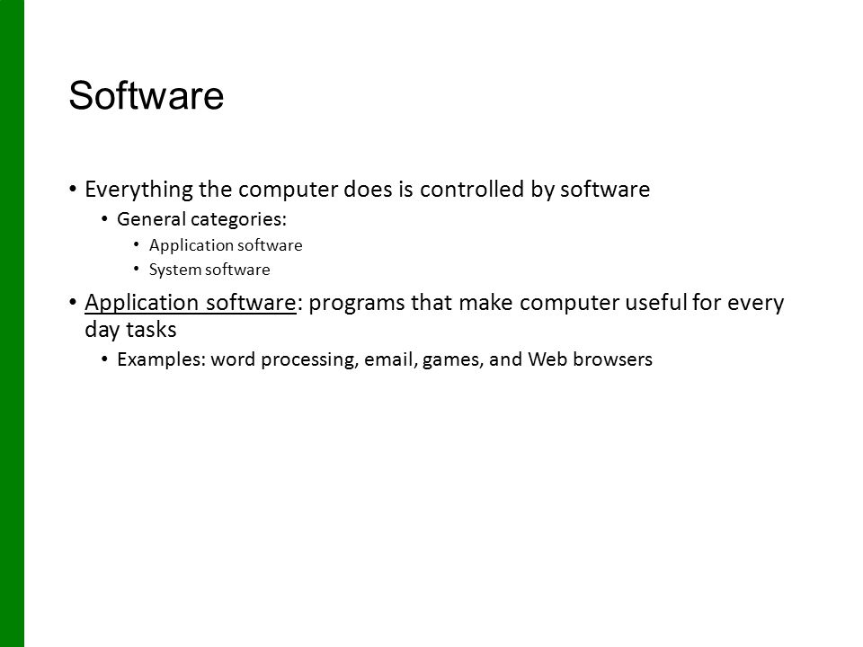 Software Everything the computer does is controlled by software