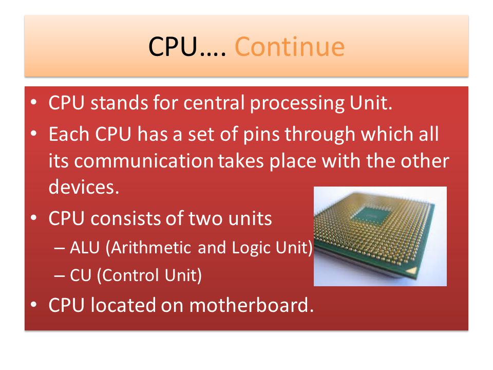 CPU…. Continue CPU stands for central processing Unit.