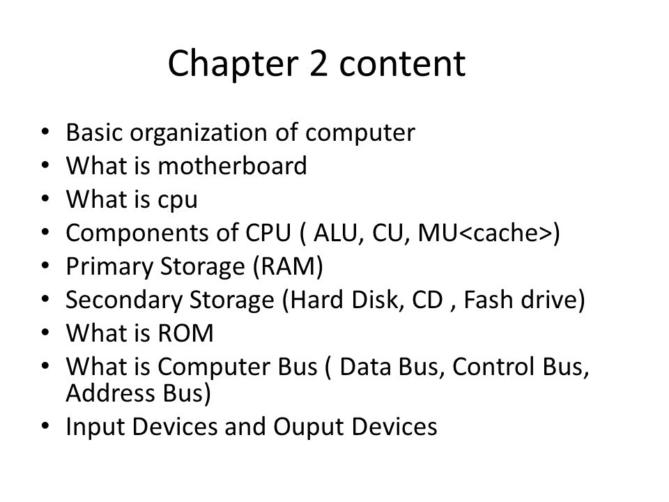 Chapter 2 content Basic organization of computer What is motherboard