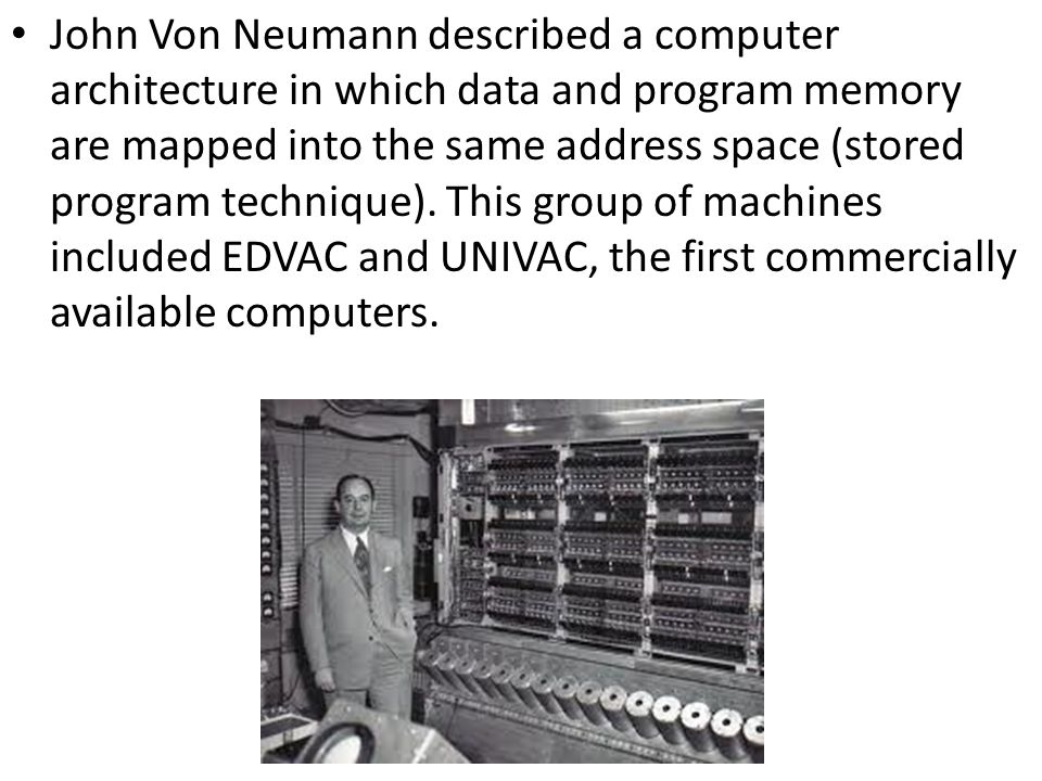 John Von Neumann described a computer architecture in which data and program memory are mapped into the same address space (stored program technique).