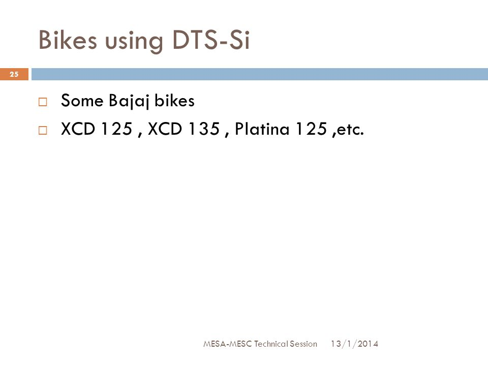 Bikes using DTS-Si Some Bajaj bikes