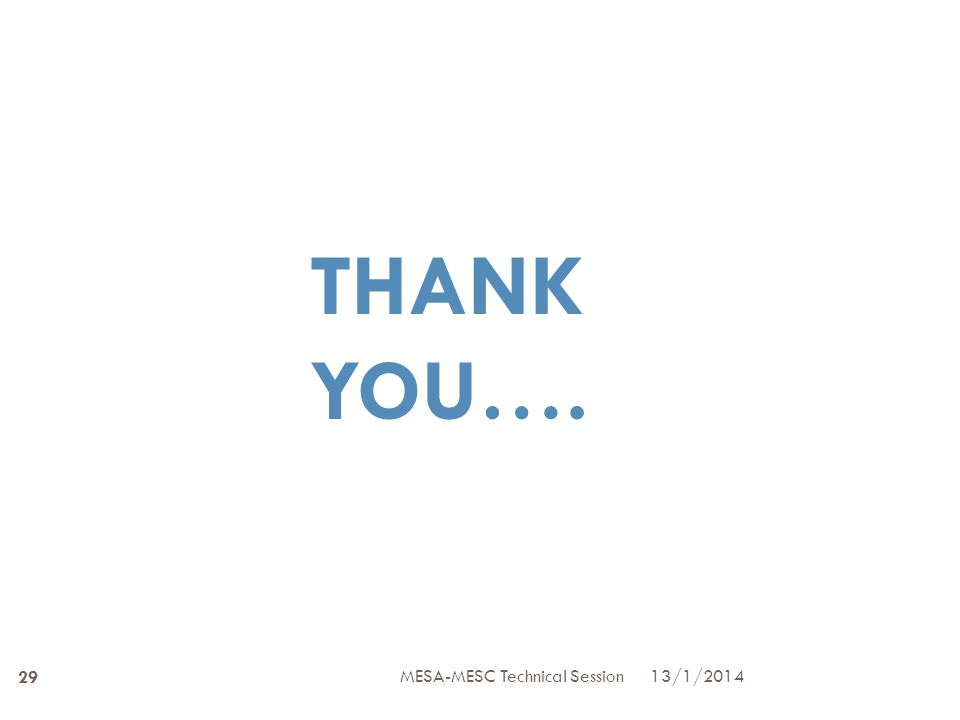 THANK YOU…. MESA-MESC Technical Session 13/1/2014