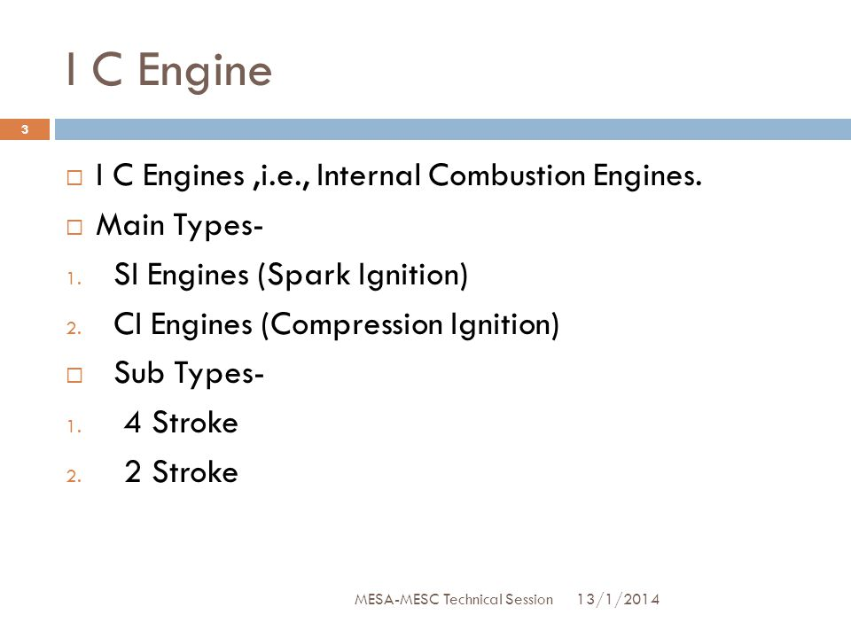 I C Engine I C Engines ,i.e., Internal Combustion Engines. Main Types-