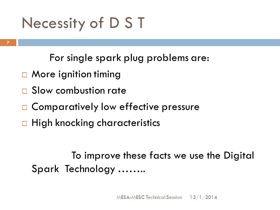 Necessity of D S T For single spark plug problems are:
