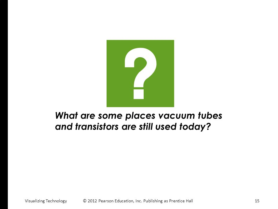 What are some places vacuum tubes and transistors are still used today