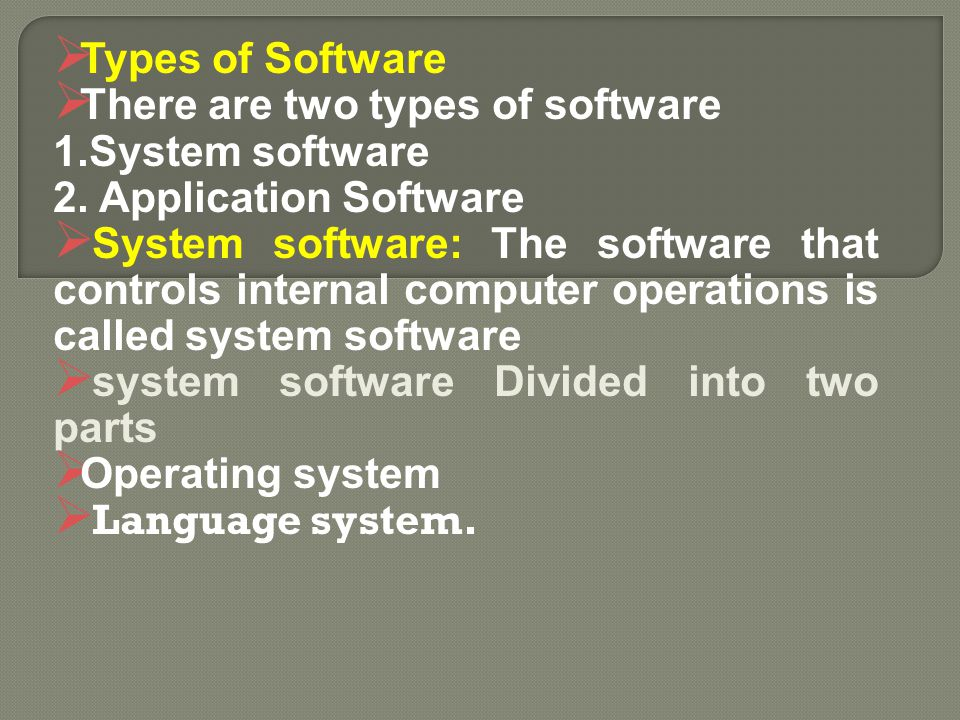 Types of Software There are two types of software. 1.System software. 2. Application Software.