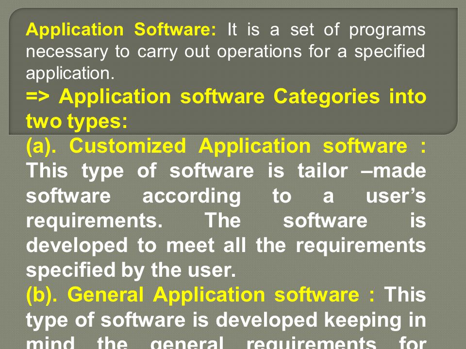 => Application software Categories into two types: