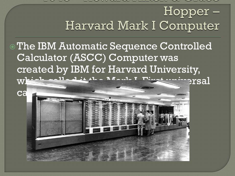 1943 – Howard Aiken & Grace Hopper – Harvard Mark I Computer