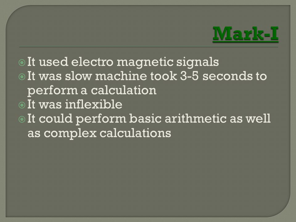 Mark-I It used electro magnetic signals