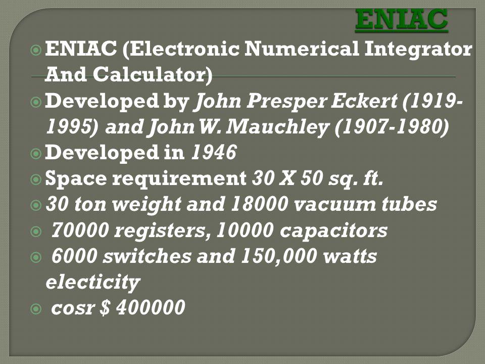 ENIAC ENIAC (Electronic Numerical Integrator And Calculator)