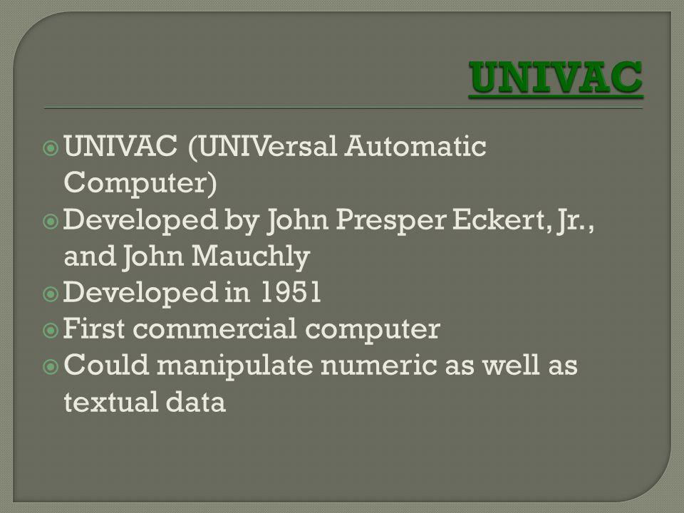 UNIVAC UNIVAC (UNIVersal Automatic Computer)