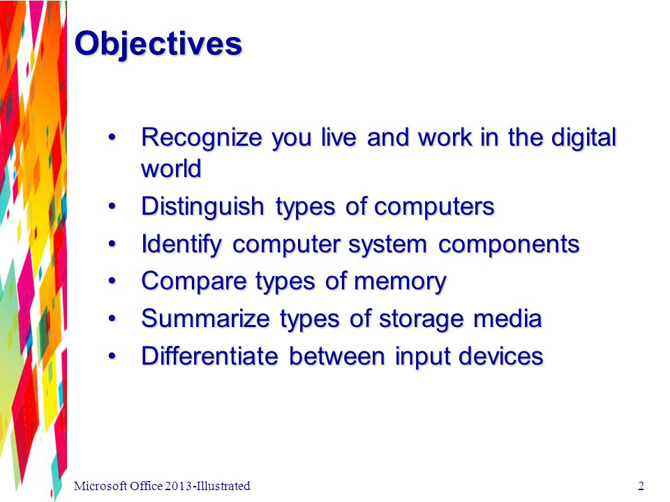 Objectives Recognize you live and work in the digital world