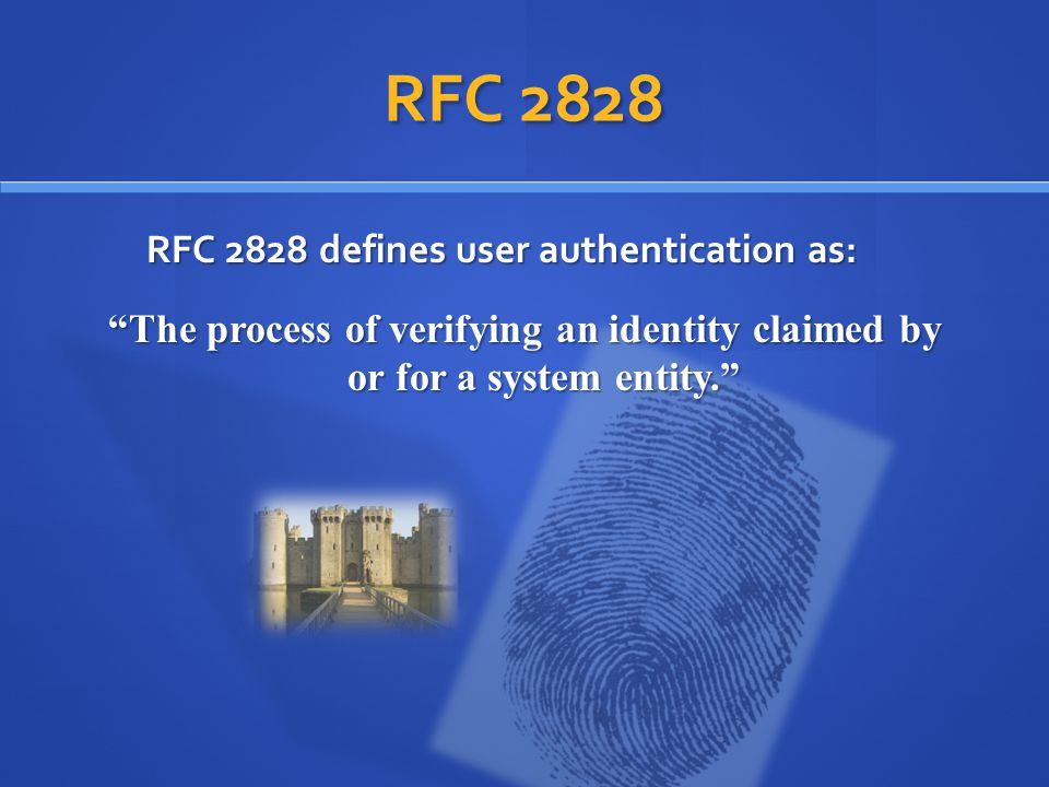 RFC 2828 RFC 2828 defines user authentication as: The process of verifying an identity claimed by or for a system entity.
