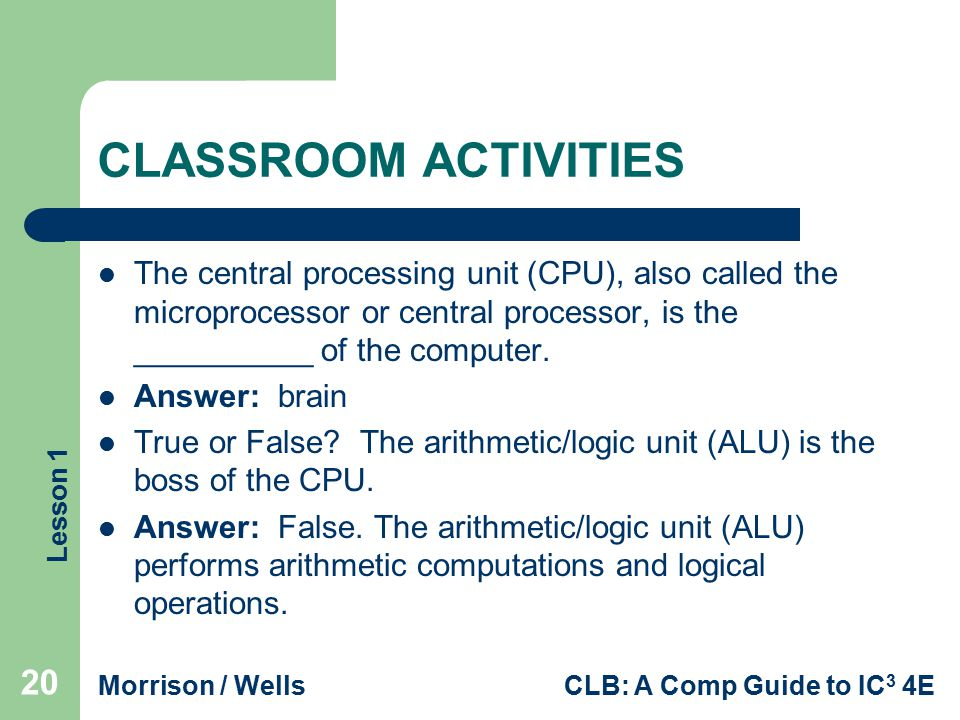 CLASSROOM ACTIVITIES The central processing unit (CPU), also called the microprocessor or central processor, is the __________ of the computer.