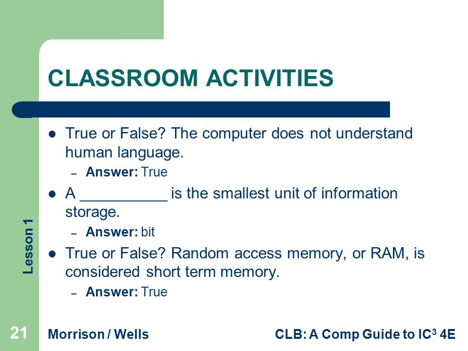 CLASSROOM ACTIVITIES True or False The computer does not understand human language. Answer: True.