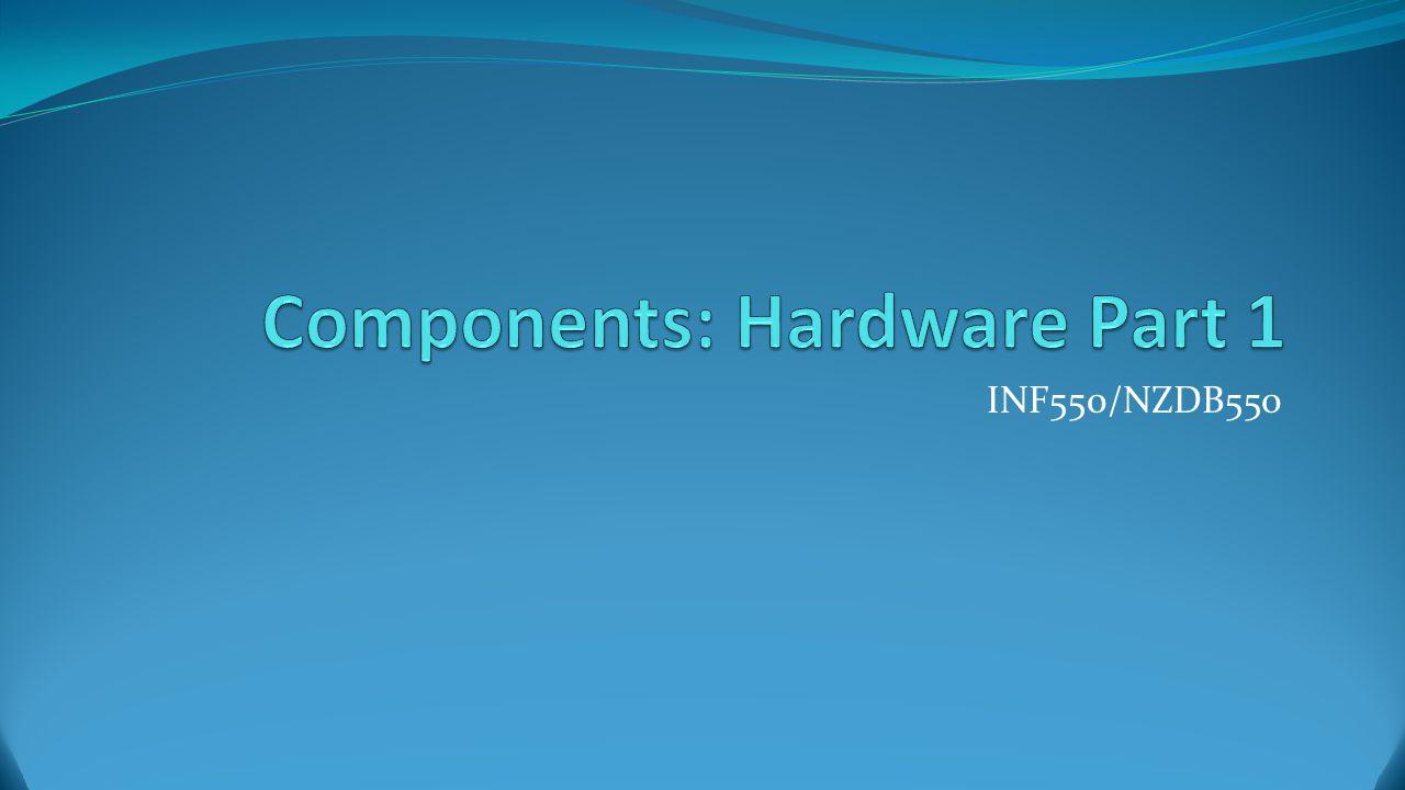 Components: Hardware Part 1