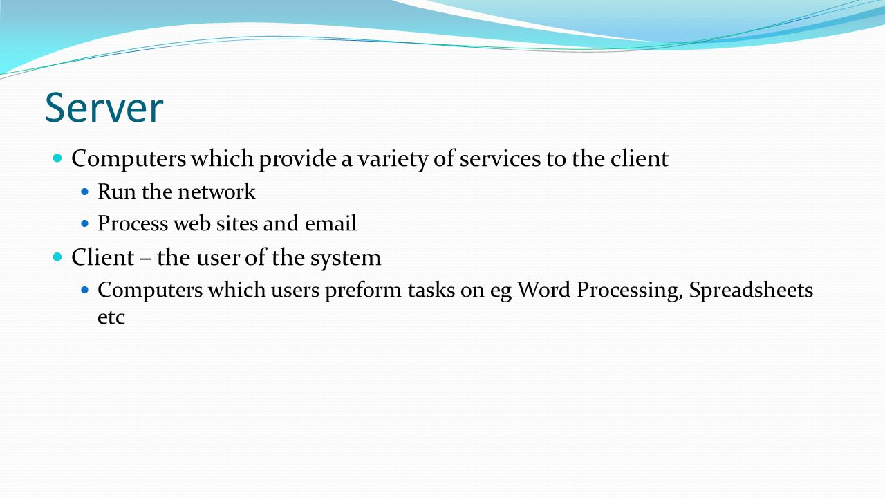 Server Computers which provide a variety of services to the client