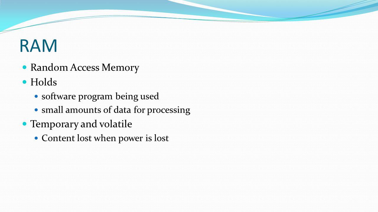 RAM Random Access Memory Holds Temporary and volatile