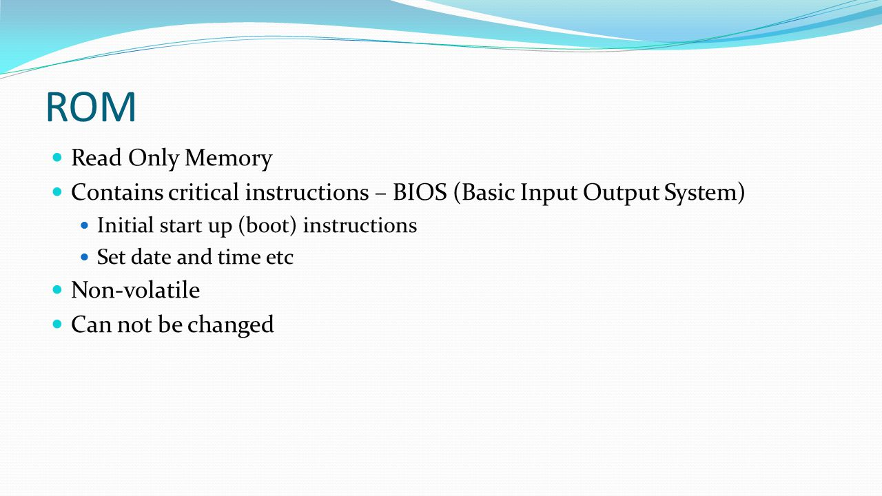 Hardware Part 1 ROM. Read Only Memory. Contains critical instructions – BIOS (Basic Input Output System)