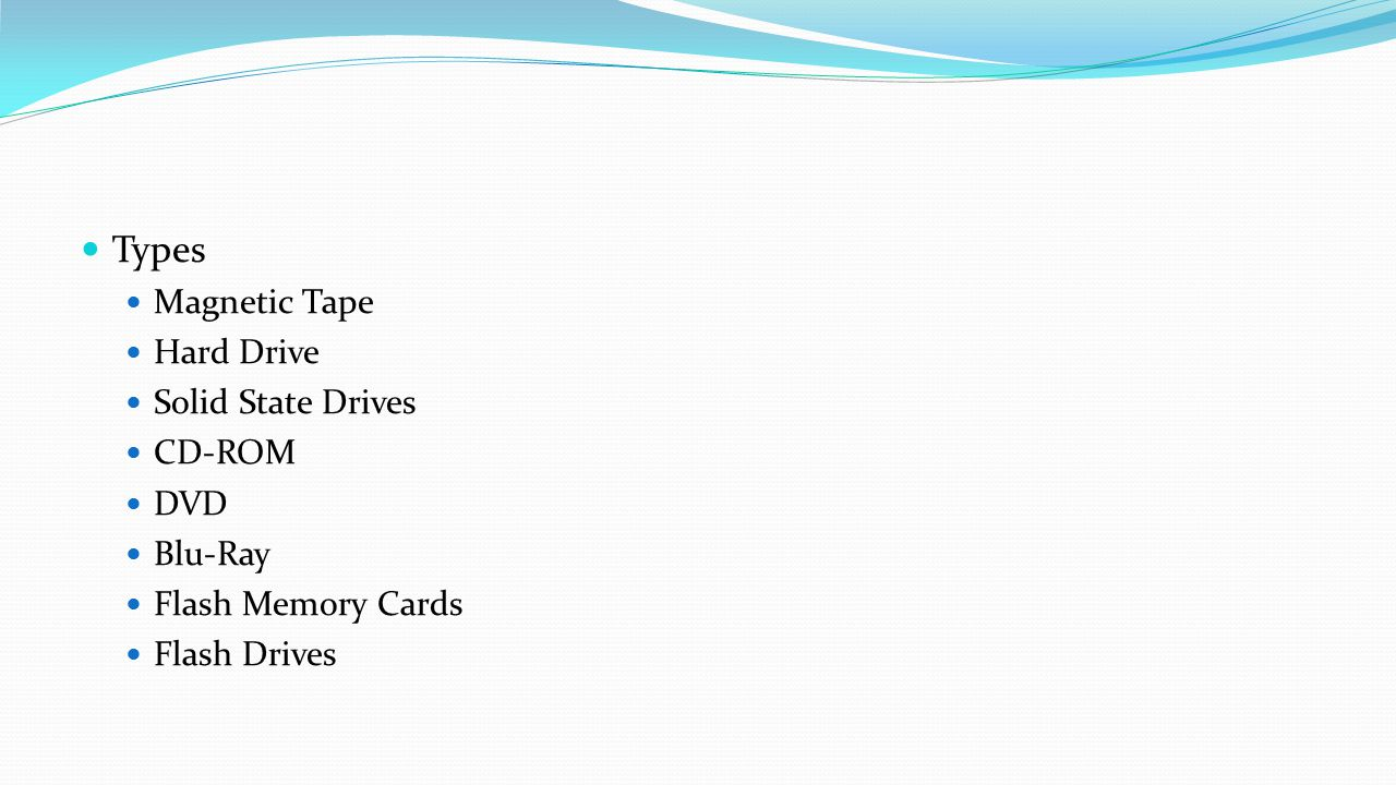 Types Magnetic Tape Hard Drive Solid State Drives CD-ROM DVD Blu-Ray