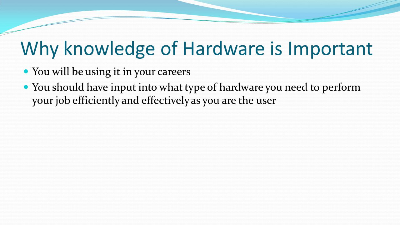 Why knowledge of Hardware is Important