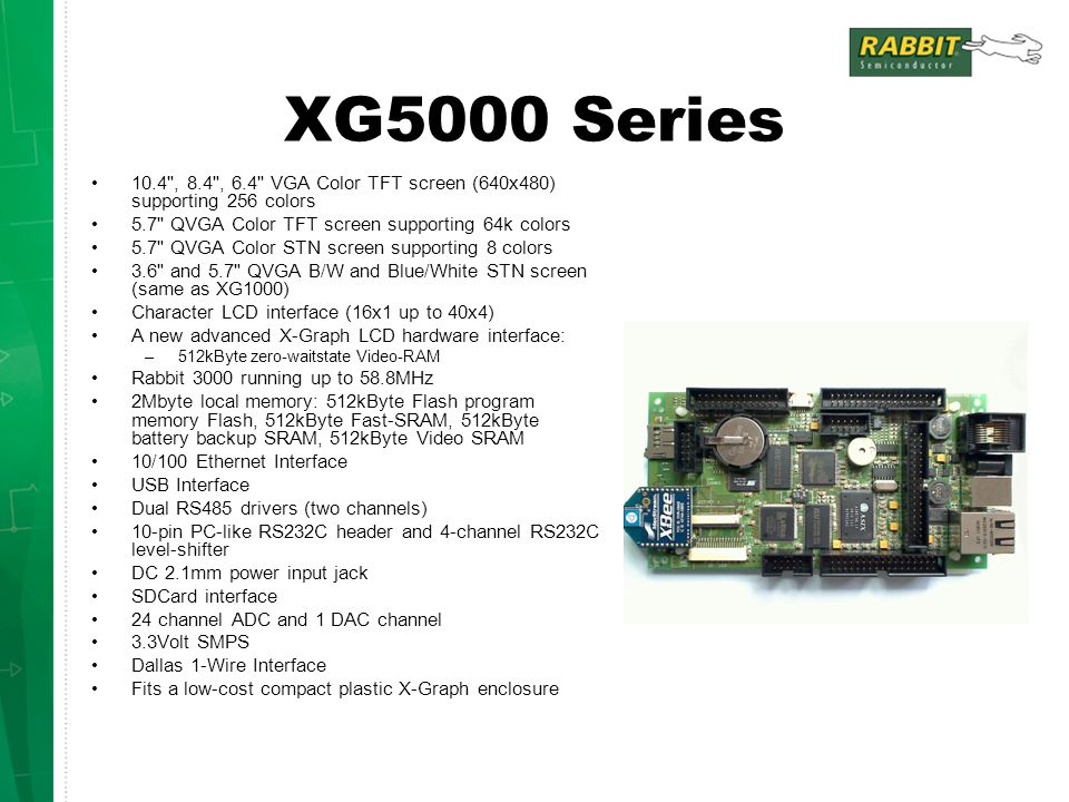 XG5000 Series 10.4 , 8.4 , 6.4 VGA Color TFT screen (640x480) supporting 256 colors. 5.7 QVGA Color TFT screen supporting 64k colors.