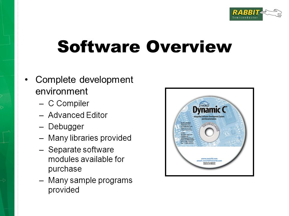 Software Overview Complete development environment C Compiler
