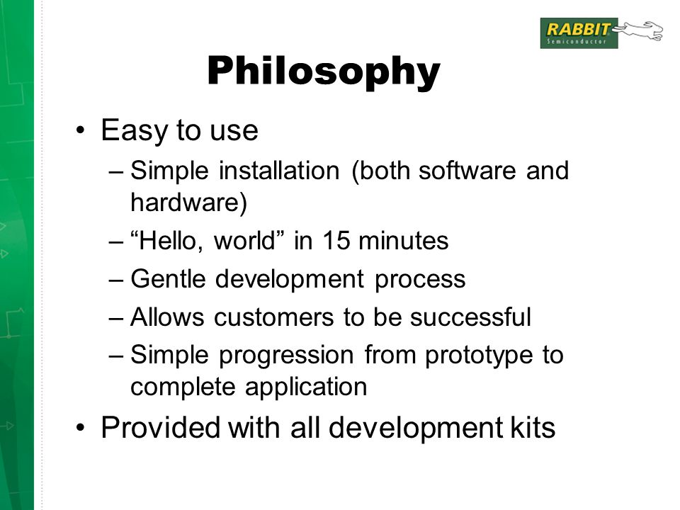 Philosophy Easy to use Provided with all development kits