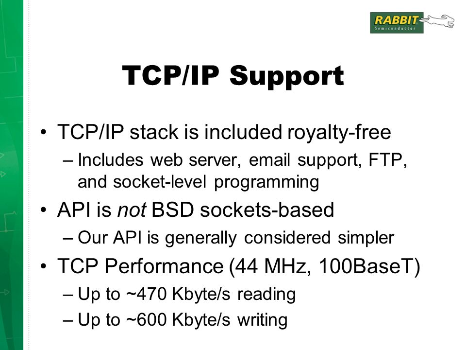 TCP/IP Support TCP/IP stack is included royalty-free