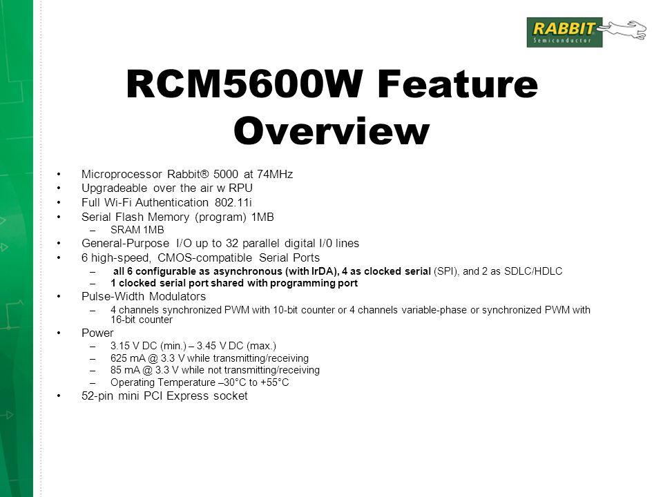 RCM5600W Feature Overview Microprocessor Rabbit® 5000 at 74MHz