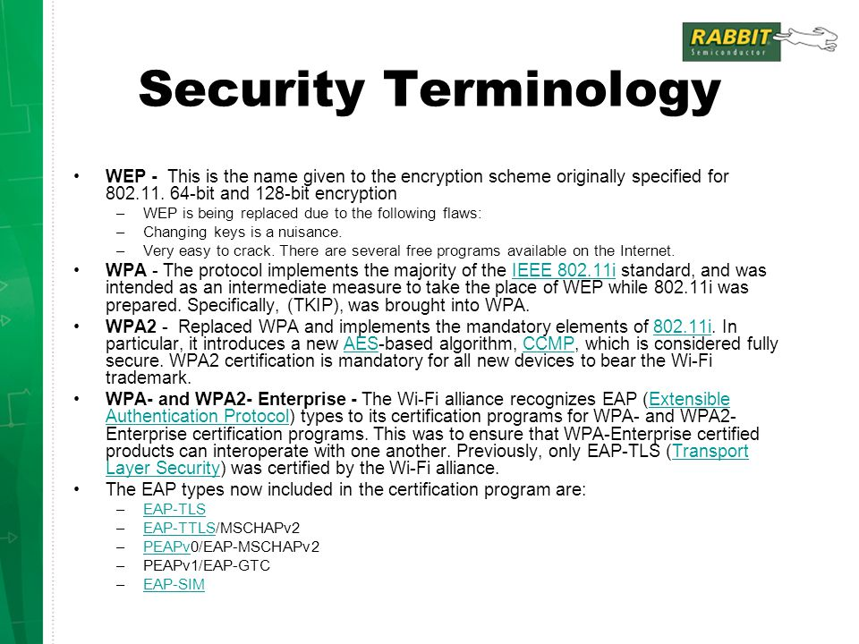 Security Terminology WEP - This is the name given to the encryption scheme originally specified for 802.11. 64-bit and 128-bit encryption.