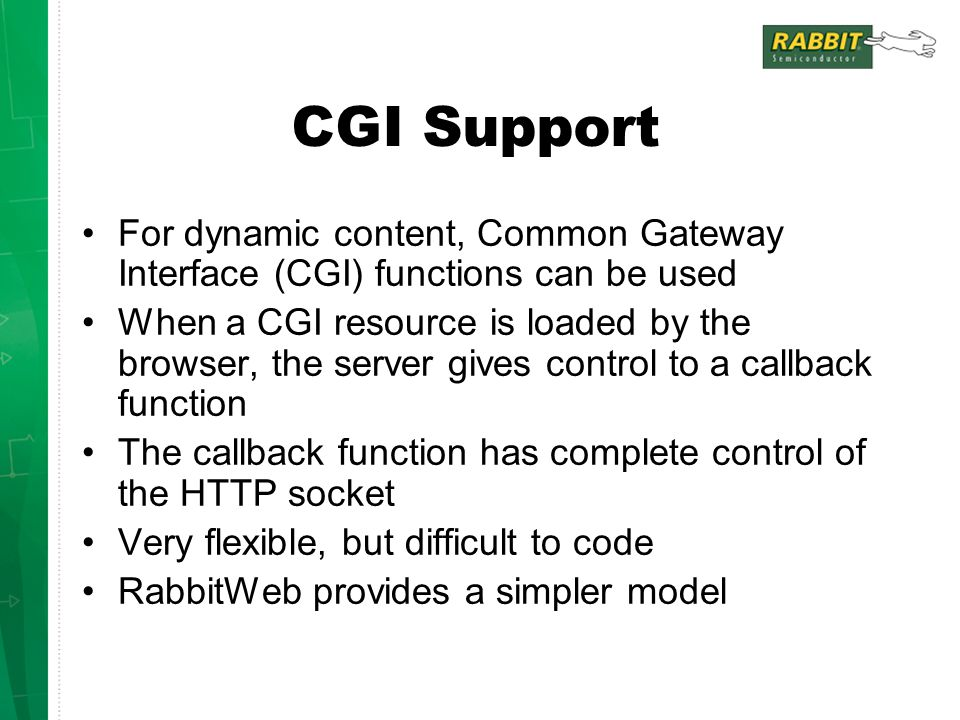 CGI Support For dynamic content, Common Gateway Interface (CGI) functions can be used.