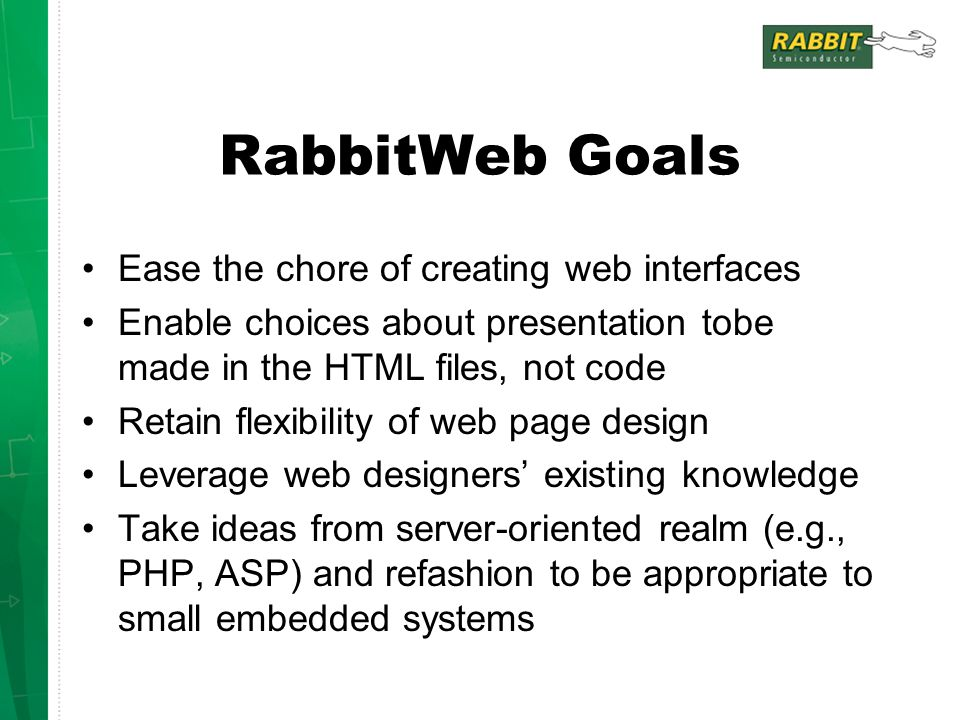 RabbitWeb Goals Ease the chore of creating web interfaces