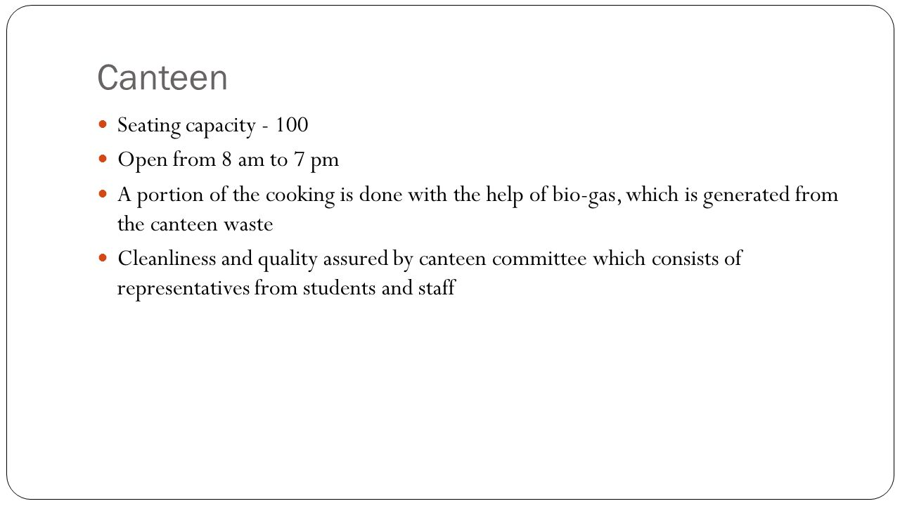 Canteen Seating capacity - 100 Open from 8 am to 7 pm