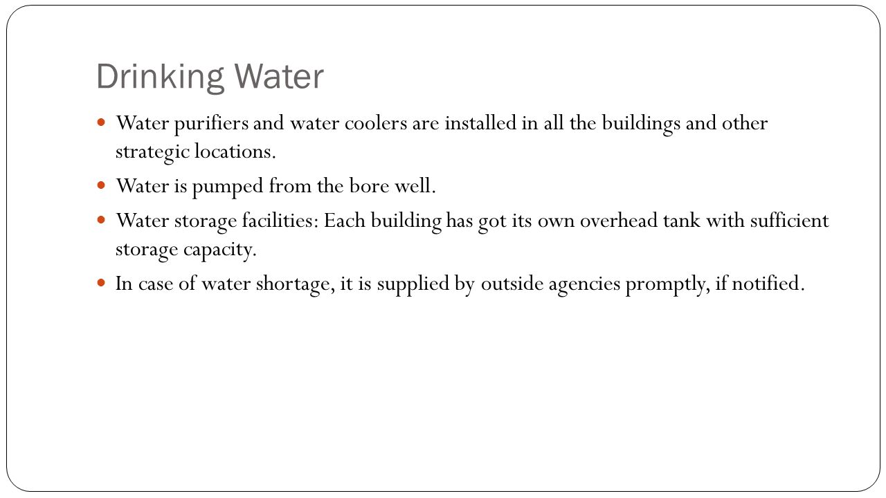 Drinking Water Water purifiers and water coolers are installed in all the buildings and other strategic locations.