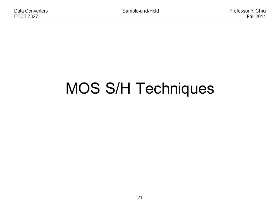 MOS S/H Techniques Data Converters Sample-and-Hold Professor Y. Chiu