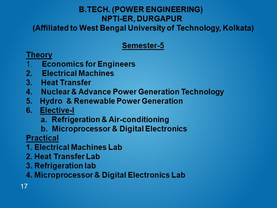 B.TECH. (POWER ENGINEERING) NPTI-ER, DURGAPUR (Affiliated to West Bengal University of Technology, Kolkata)