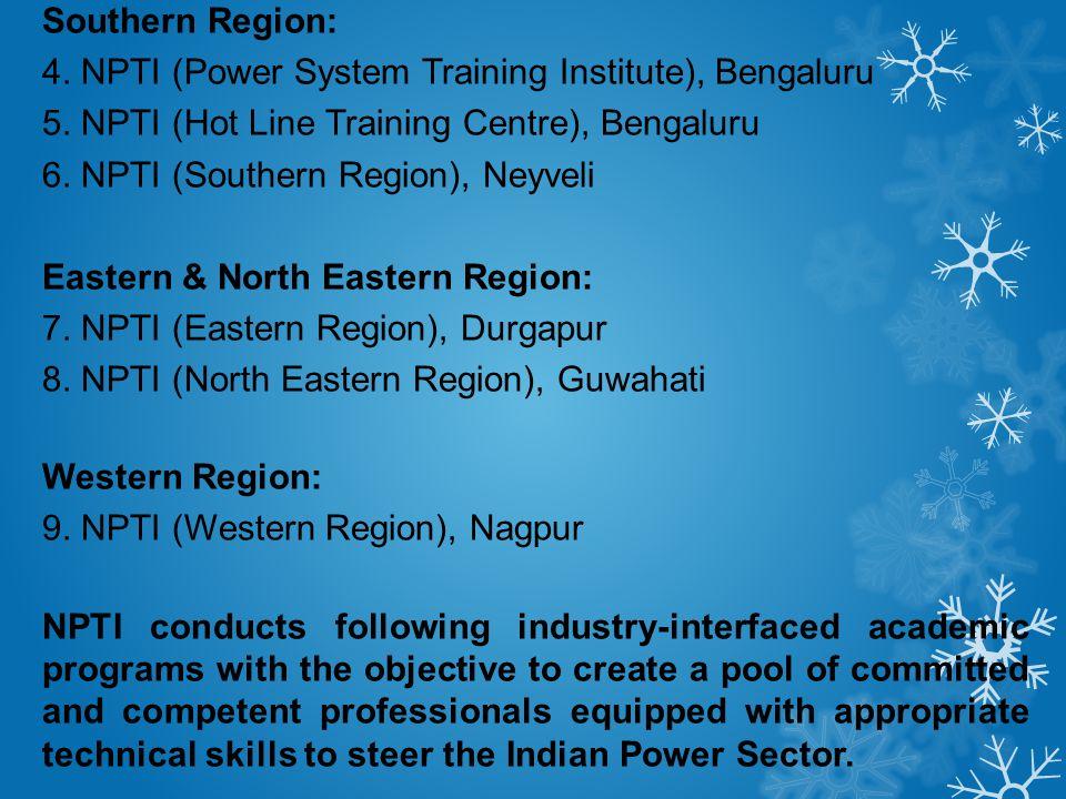 Southern Region: 4. NPTI (Power System Training Institute), Bengaluru. 5. NPTI (Hot Line Training Centre), Bengaluru.