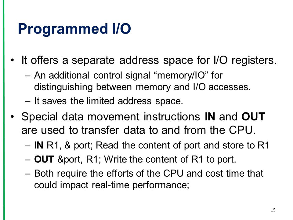Programmed I/O It offers a separate address space for I/O registers.