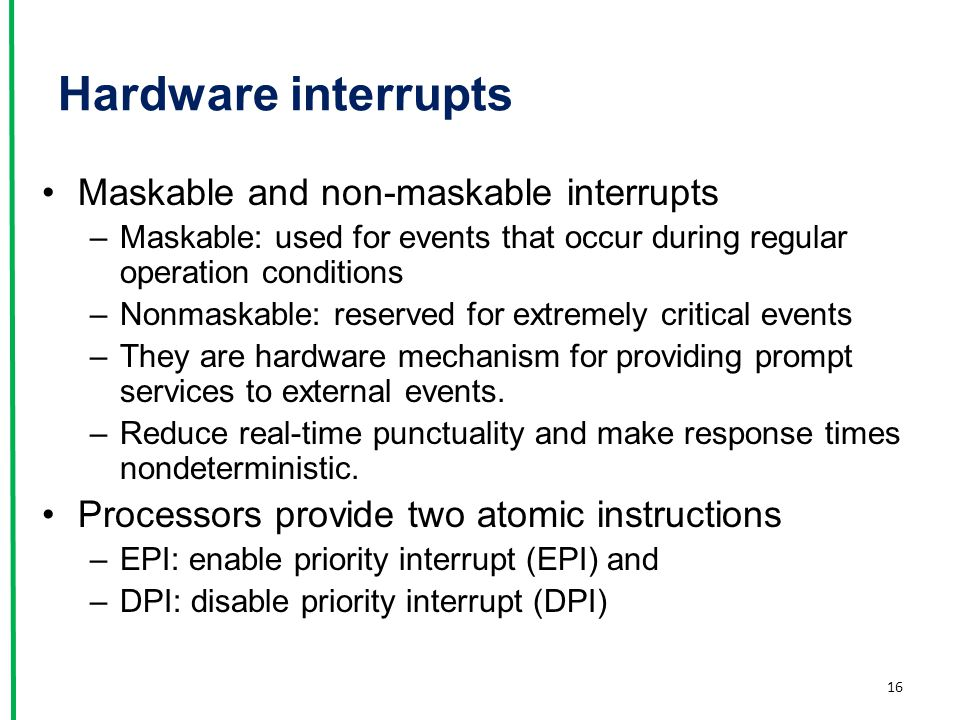 Hardware interrupts Maskable and non-maskable interrupts