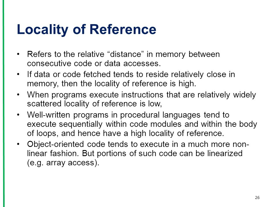 Locality of Reference Refers to the relative distance in memory between consecutive code or data accesses.