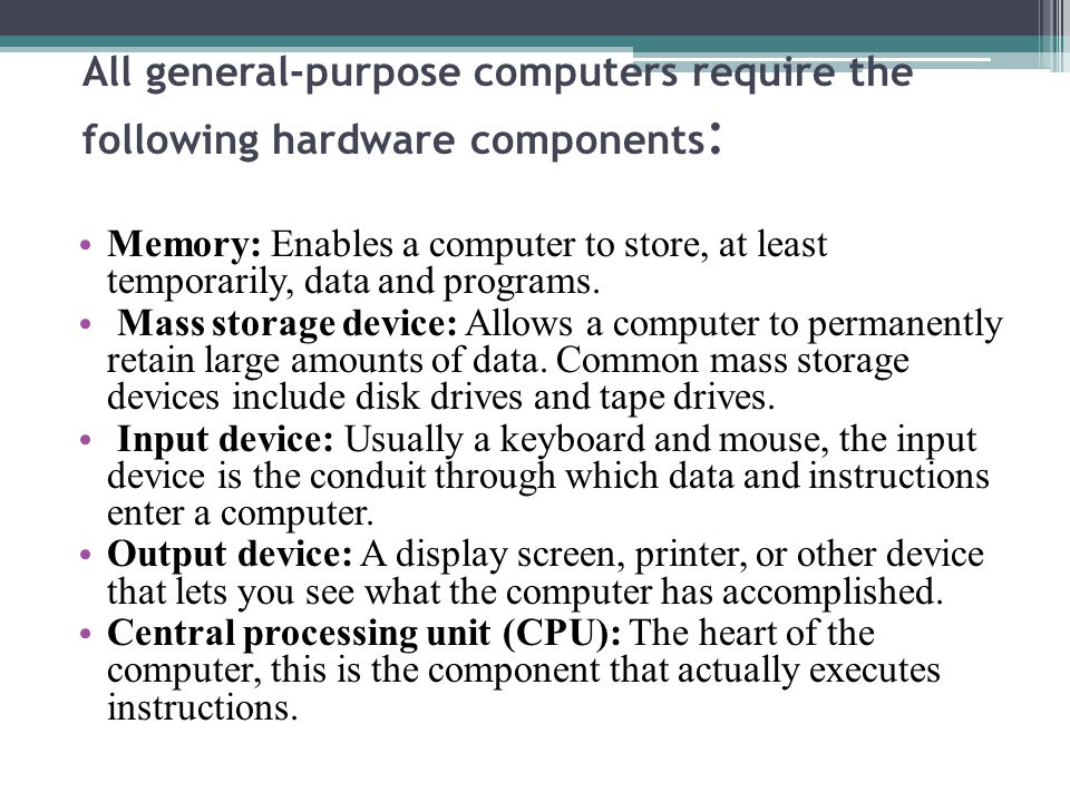 All general-purpose computers require the following hardware components: