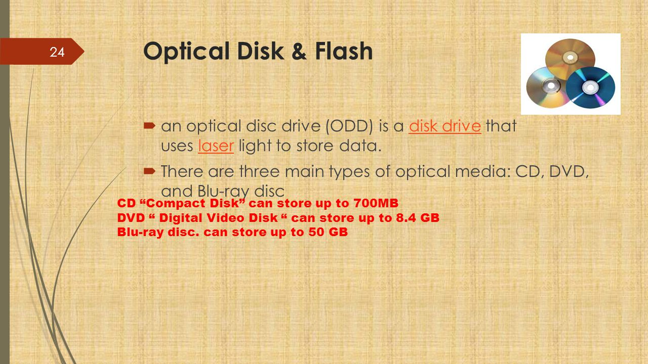 Optical Disk & Flash an optical disc drive (ODD) is a disk drive that uses laser light to store data.