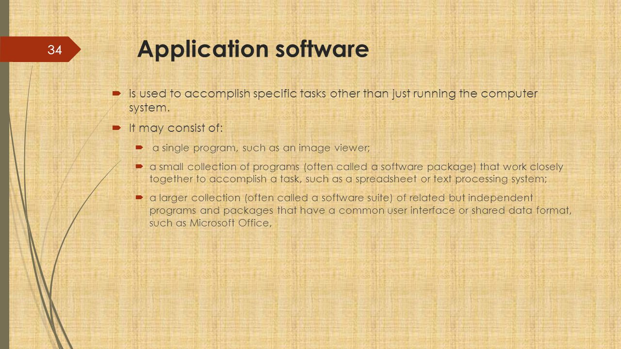 Application software is used to accomplish specific tasks other than just running the computer system.