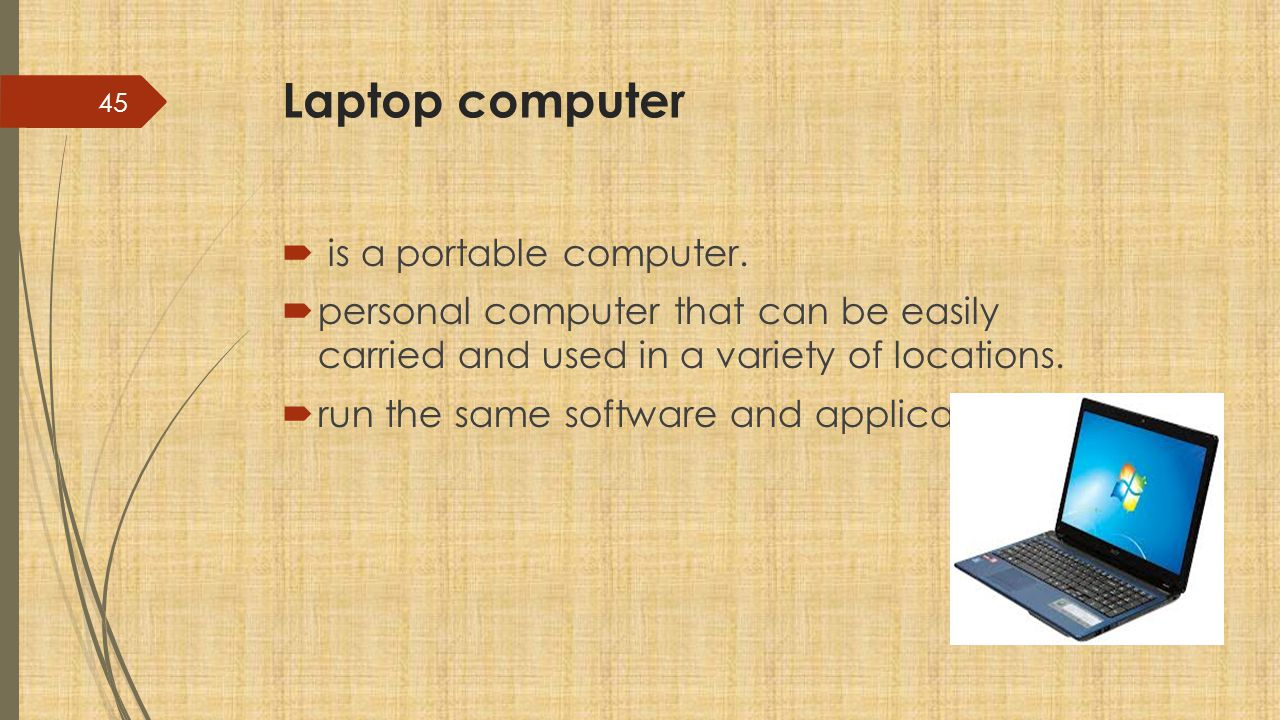 Laptop computer is a portable computer.