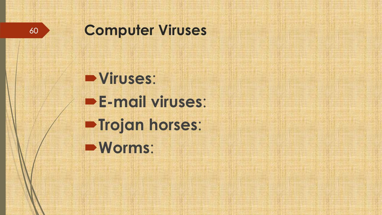 Computer Viruses Viruses: E-mail viruses: Trojan horses: Worms: