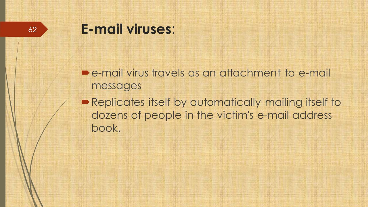 viruses:  virus travels as an attachment to  messages.