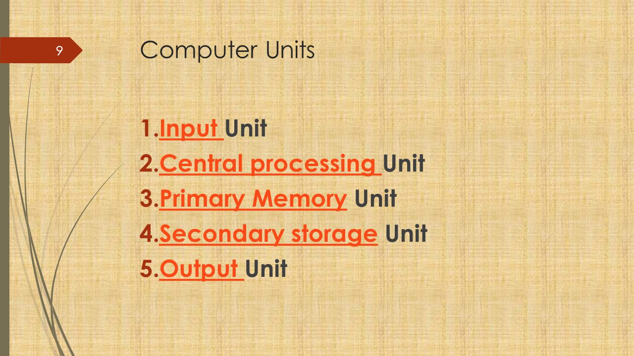 Computer Units Input Unit. Central processing Unit. Primary Memory Unit. Secondary storage Unit.